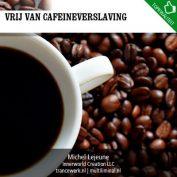 Vrij van cafeineverslaving