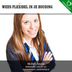 Wees flexibel in je houding